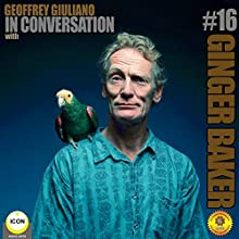 Ginger Baker of Cream - In Conversation 16 Speech by Geoffrey Giuliano Narrated by Geoffrey Giuliano