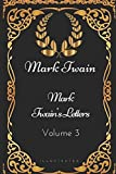 Mark Twain's Letters - Volume 3: By Mark Twain - Illustrated