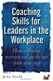 Coaching Skills for Leaders in the Workplace: How to Develop, Motivate and Get the Best From Your Staff by Arnold, Jackie (1900) Paperback