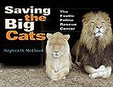 Saving the Big Cats: The Exotic Feline Rescue Center (Quarry Books)