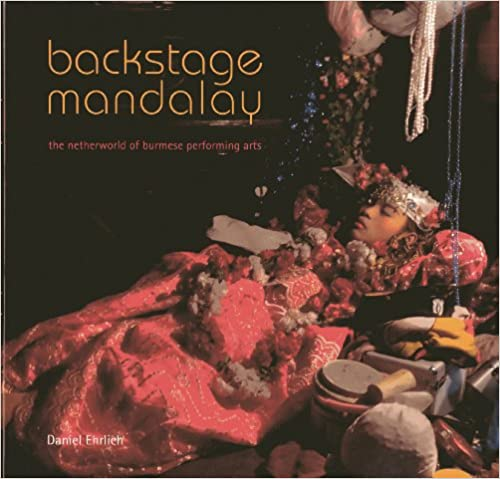 Read online Backstage Mandalay: The Netherworld of Burmese Performing Arts PDF, azw (Kindle), ePub