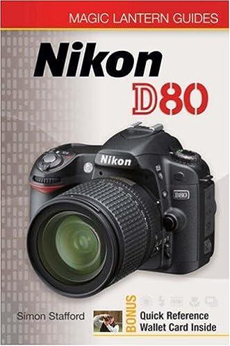 magic lantern guides nikon d80 simon stafford 9781600591129 rh amazon com nikon d80 manual pdf english Nikon D80 Digital Camera Manual