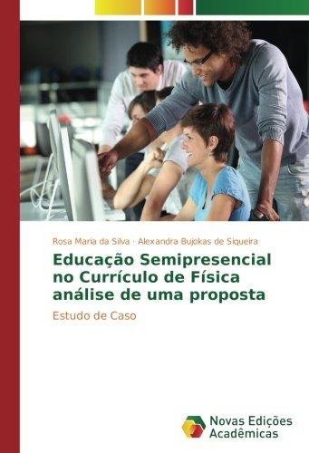 Download Educação Semipresencial no Currículo de Física análise de uma proposta: Estudo de Caso (Portuguese Edition) ebook