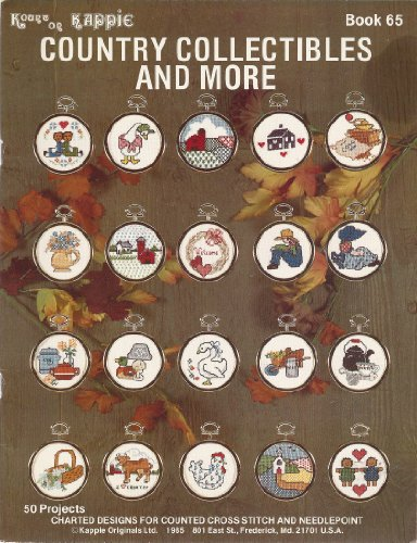 (Country Collectibles and More 50 Projects Charted Designs for Counted Cross Stitch and Needlepoint (Kount on Kappie for Kross-stitch, Book 65))