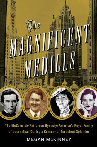 The Magnificent Medills: America's Royal Family of Journalism During a Century of Turbulent Splendor cover