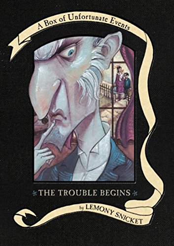 The Trouble Begins: A Box of Unfortunate Events, Books 1-3 (The Bad Beginning; The Reptile Room; The Wide Window) (Scary Middle School Halloween Stories)