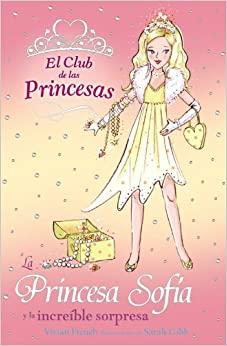 Book La princesa Sofia y la increible sorpresa / Princess Sophia and the Sparkling Surprise (El Club De Las Princesas / the Tiara Club) (Spanish Edition) by Vivian French (2009-09-30)