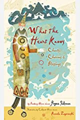What the Heart Knows: Chants, Charms, and Blessings: Chants, Charms & Blessings Hardcover