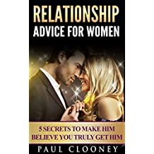 Relationship Advice for Women: How Attraction Works For Men, How To Make Him Respect You, Why Men Lose Interest, How Commitment Works For Men, How To Get Him To Propose