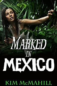 Marked in Mexico by [McMahill, Kim]