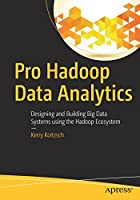 Pro Hadoop Data Analytics: Designing and Building Big Data Systems using the Hadoop Ecosystem Front Cover