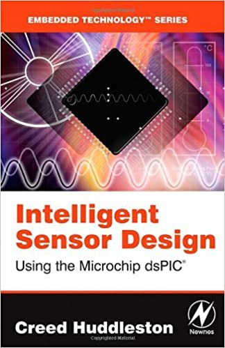 Bestseller-ebooks ladataan ilmaiseksi Intelligent Sensor Design Using the Microchip dsPIC B0087BOZP0 PDF MOBI by Creed Huddleston