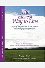 The Easiest Way to Live: Let Go of the Past, Live in the Present and Change Your Life Forever Perfect Paperback