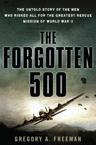 The Forgotten 500: The Untold Story of the Men Who Risked All For the Greatest Rescue Mission of World War II PDF