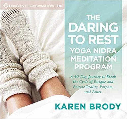 The Daring to Rest Yoga Nidra Meditation Program: A 40-Day Journey to Break the Cycle of Fatigue and Restore Vitality, Purpose, and Power by Sounds True
