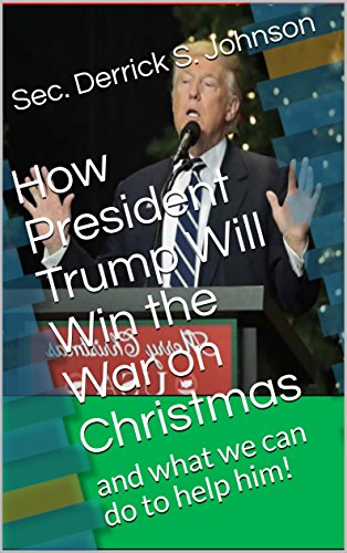 How President Trump Will Win the War on Christmas: and what we can do to help - War On Christmas