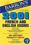 2001 French and English Idioms: 2001 Idiotismes Francais et Anglais (2001 Idioms Series)