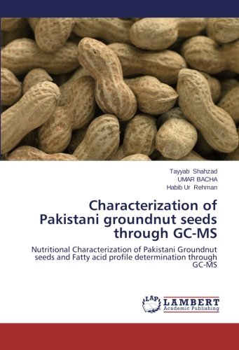 Download Characterization of Pakistani groundnut seeds through GC-MS: Nutritional Characterization of Pakistani Groundnut seeds and Fatty acid profile determination through GC-MS ebook