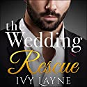 The Wedding Rescue, Complete Series Audiobook by Ivy Layne Narrated by Madison Coyle
