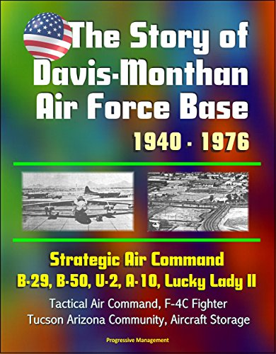 (The Story of Davis-Monthan AFB 1940 - 1976, Strategic Air Command, B-29, B-50, U-2, A-10, Lucky Lady II, Tactical Air Command, F-4C Jet Fighter-Bomber, Tucson Arizona Community, Aircraft Storage)