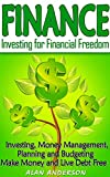 Finance: Investing for Financial Freedom: Investing, Money Management, Planning and Budgeting - Make Money and Live Debt Free (Get Out Of Debt, Debt Free, ... Financial Freedom, Passive Income)