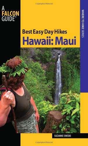 Best Easy Day Hikes Hawaii: Maui (Best Easy Day Hikes Series) (The Best Of Hawaii)