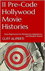 11 Pre-Code Hollywood Movie Histories: Early Depression-Era Melodramas, Adaptations, and Headline Stories
