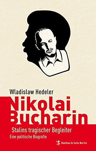 Nikolai Bucharin: Stalins tragischer Opponent - Eine politische Biografie