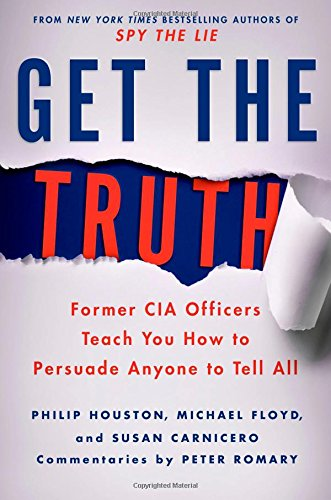 Book Cover: Get the Truth: Former CIA Officers Teach You How to Persuade Anyone to Tell All