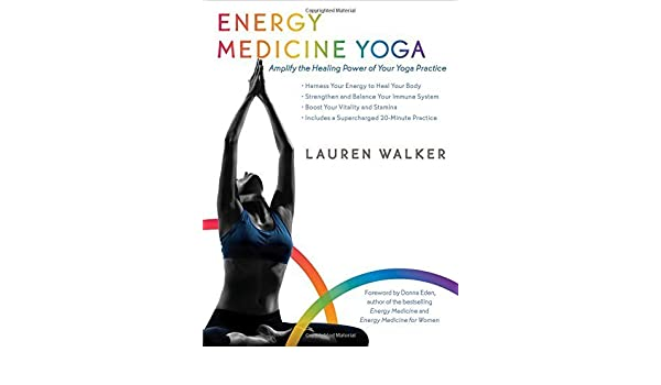 Energy Medicine Yoga: Amplify the Healing Power of Your Yoga ...