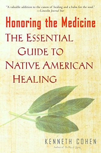 Honoring the Medicine: The Essential Guide to Native American Healing -