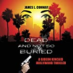 Dead and Not So Buried: A Gideon Kincaid Hollywood Thriller, Book 1 | James L. Conway