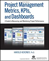 Project Management Metrics, KPIs, and Dashboards: A Guide to Measuring and Monitoring Project Performance Front Cover