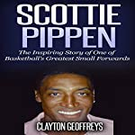 Scottie Pippen: The Inspiring Story of One of Basketball's Greatest Small Forwards | Clayton Geoffreys