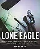img - for Lone Eagle: The Fighter Pilot Experience - From World War I and World War II to the Jet Age book / textbook / text book
