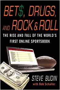 Bets, Drugs, and Rock & Roll: The Rise and Fall of the World's First  Offshore Sports Gambling Empire: Steve Budin, Bob Schaller, Brandon Lang:  ...