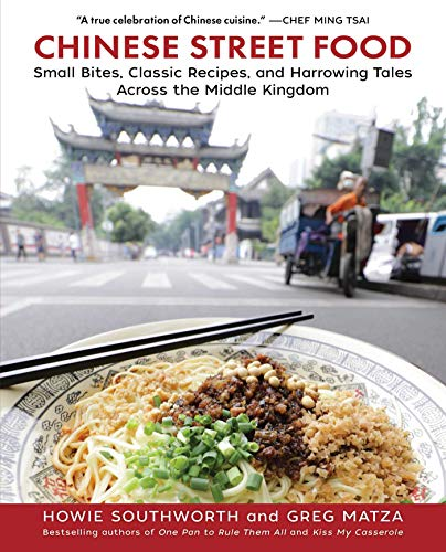 Chinese Street Food: Small Bites, Classic Recipes, and Harrowing Tales Across the Middle Kingdom (Best Chinese Food In America)