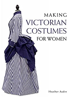 Making victorian costumes for women kindle edition by for Craft hobbies for women