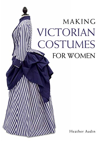 Making Victorian Costumes for (19th Century Victorian Women's Costumes)