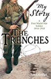 The Trenches: A First World War Soldier, 1914-1918 (My Story)
