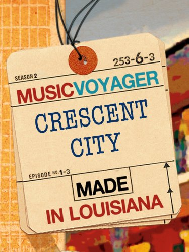 MUSIC VOYAGER Made in Louisiana: Crescent City -
