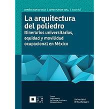 La arquitectura del poliedro: Itinerarios universitarios, equidad y movilidad ocupacional en México (Monografías de la academia) (Spanish Edition)