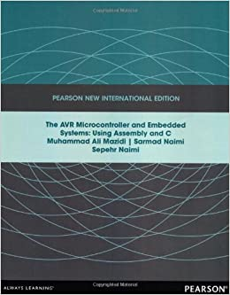 AVR Microcontroller and Embedded Systems: Pearson New International Edition: Using Assembly and C