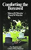 Comforting the Bereaved, Warren W. Wiersbe and David W. Wiersbe, 0802452930