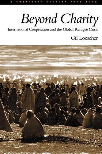 Beyond Charity: International Cooperation and the Global Refugee Crisis: A Twentieth Century Fund Book