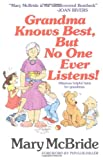 Grandma Knows Best, but No One Ever Listens, Mary Mcbride, 0671636227
