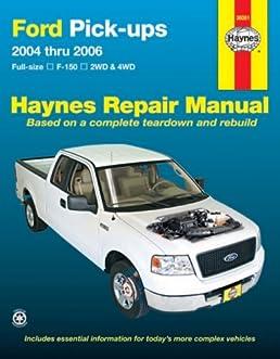 ford pick ups 2004 thru 2006 full size f 150 2wd 4wd haynes rh amazon com 2006 f150 service manual pdf 2006 ford f150 service manual