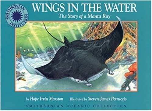 Wings in the Water: The Story of a Manta Ray - a Smithsonian Oceanic Collection Book: Hope Irvin Marston, Steven Petruccio: 9781568995779: Amazon.com: Books