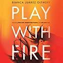 Play with Fire: Discovering Fierce Faith, Unquenchable Passion, and a Life-Giving God Audiobook by Bianca Juarez Olthoff Narrated by Bianca Juarez Olthoff