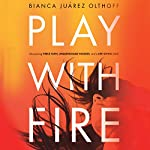 Play with Fire: Discovering Fierce Faith, Unquenchable Passion, and a Life-Giving God | Bianca Juarez Olthoff
